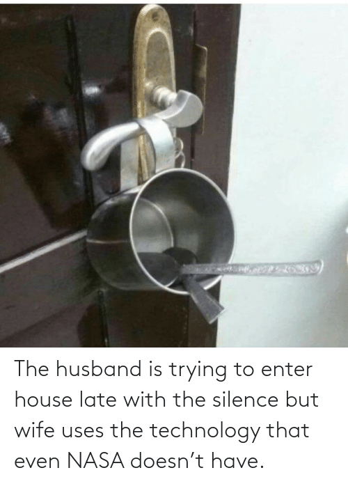 Silence: The husband is trying to enter house late with the silence but wife uses the technology that even NASA doesn't have.