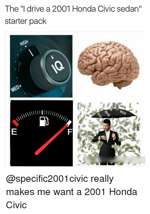 "Memes, 🤖, and Civic: The ""I drive a 2001 Honda Civic sedan""  starter pack  HIGH @specific2001civic really makes me want a 2001 Honda Civic"