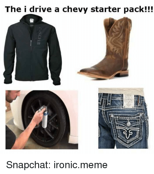 Ironic Memes: The i drive a chevy starter pack!!! Snapchat: ironic.meme
