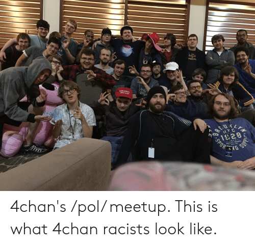 4chan, America, and Meetup: The  iching C  tchigan Tec  TAGAIN  MAKE AMERICA  GREAT AGAIN  YC  1928  OU LITY BRANDS  WEST END  NEST  NG  8-SPOR  BA 4chan's /pol/ meetup. This is what 4chan racists look like.