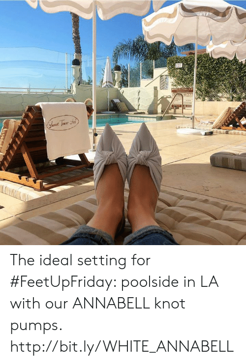 Memes, Http, and White: The ideal setting for #FeetUpFriday: poolside in LA with our ANNABELL knot pumps. http://bit.ly/WHITE_ANNABELL