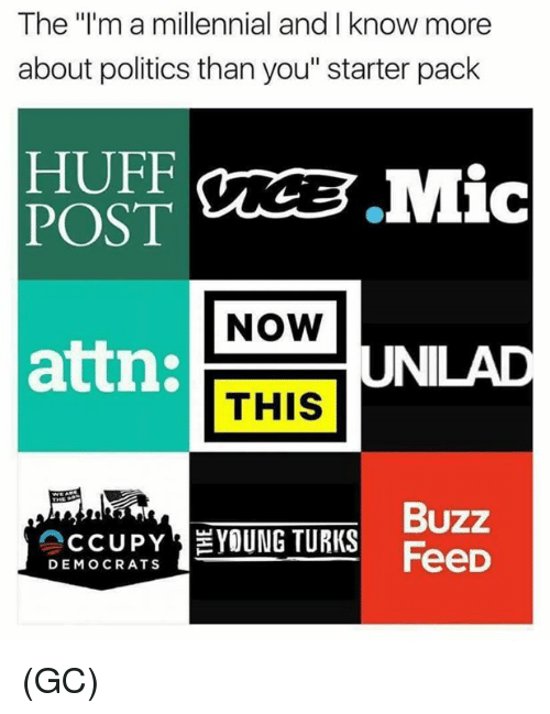 """Huff: The """"I'm a millennial and I know more  about politics than you"""" starter pack  HUFF  POST  NOW  attn:  UNILAD  THIS  Buzz  FeeD  CCUPY EYOUNG TURKS  DEMOCRATS (GC)"""