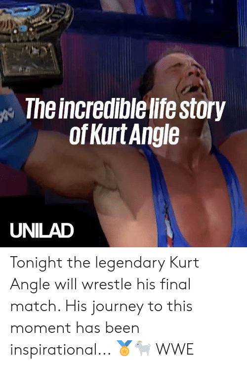 The Incredible: The incredible life story  ofKurt Angle  UNILAD Tonight the legendary Kurt Angle will wrestle his final match. His journey to this moment has been inspirational... 🏅🐐  WWE