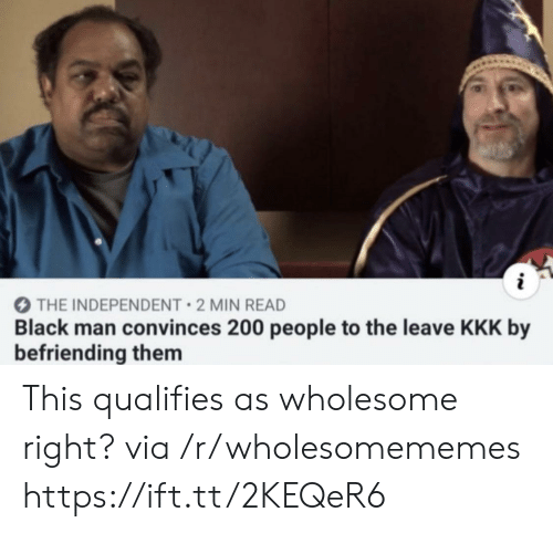 kkk: THE INDEPENDENT 2 MIN READ  Black man convinces 200 people to the leave KKK by  befriending them This qualifies as wholesome right? via /r/wholesomememes https://ift.tt/2KEQeR6