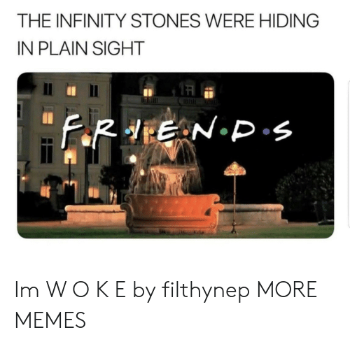 Dank, Memes, and Target: THE INFINITY STONES WERE HIDING  IN PLAIN SIGHT  1큐 Im W O K E by filthynep MORE MEMES