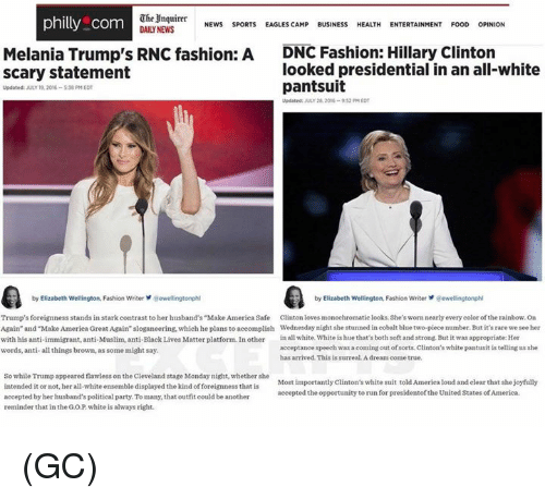 """acceptance speech: The Inquirer  NEWS  SPORTS  philly com  EAGLES CAMP  BUSINESS  HEALTH  ENTERTAINMENT  FOOD  OPINION  Melania Trump's RNC fashion: A  DNC Fashion: Hillary Clinton  looked presidential in an all-white  Scary statement  pantsuit  Updated: JULY 19, 2016-538 EDT  Updated: JULY 28, 2016-932 PM EDT  by Elizabeth Wellington Fashion Writer  aewellingtonphl  by Elizabeth Wellington, Fashion Writer ewellingtonphl  Trump's forei  stands in stark contrast to her husband's""""Make America Safe nton lowes monochromatic looks. She's nearly every color ofthe rainbow, on  sworn Again"""" and Make America  Great Again"""" sloganeering, which he plans to accomplish Wednesday night she stunned in cobalt blue two-piece  number. But it's rare we see her  with his anti-immigrant, anti-Muslim, anti-Black Lives Matter platform. In other  in all white, White ishue that's both soft and strong. But it was appropriate: Her  acceptance speech  ming out of sorts, Clinton's white pantusit is tellingus she  words, anti-all things brown, as some might say.  has arrived This is surreal Adream come true.  So while Trump appeared flawless on the Cleveland stage Monday night, whether she  Most importantly Clinton's white suit told America loud and clear that she joyfully  intended it or not, her all-white ensemble displayed the kind foreignness that is  accepted the opportunity to run for presidentofthe United States of America.  accepted by her husband's political party. To many, that outfit could be another  reminder that in the GOP white is alwaysright. (GC)"""