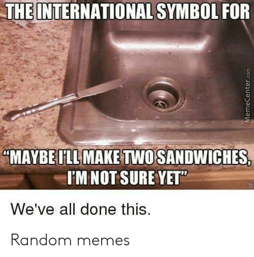 "Memecenter: THE INTERNATIONAL SYMBOL FOR  ""MAYBE ILL MAKE TWO SANDWICHES,  I'MNOT SURE YET""  We've all done this.  MemeCenter.com Random memes"