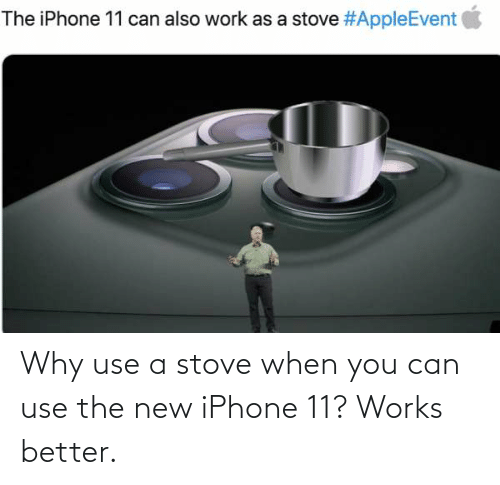 the new iphone: The iPhone 11 can also work as a stove Why use a stove when you can use the new iPhone 11? Works better.