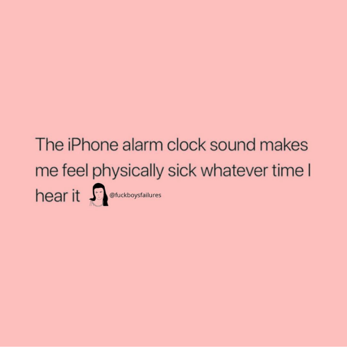 Clock, Iphone, and Alarm: The iPhone alarm clock sound makes  me feel physically sick whatever time l  hear it  SIC  @fuckboysfailures