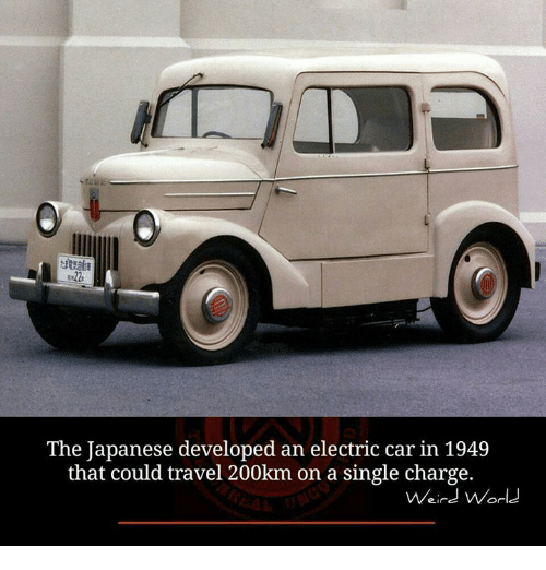 electric car: The Japanese developed an electric car in 1949  that could travel 200km on a single charge.  Weird World