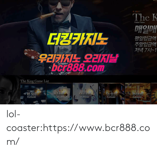 Casino: The K  Online Casino  매일매  평일입금액  주말입금액  저녁 7시~1  GZ7IKIL  bcr888.com  AM26 FIXIE26  The King Game List  Pk  RT SLOT  CA CAME  M.ADARAE  SA SLO  PIAYGANE  PLAYGAME  PIAYGAME  PLAYGAME  PLAYGAME  SX lol-coaster:https://www.bcr888.com/