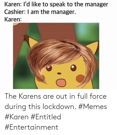 force: The Karens are out in full force during this lockdown. #Memes #Karen #Entitled #Entertainment