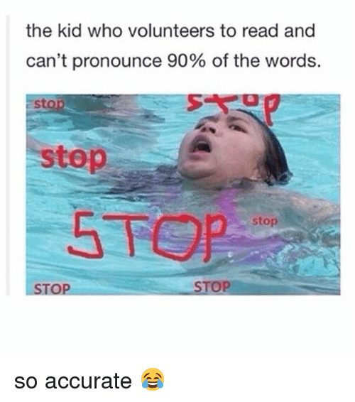 Memes, 🤖, and Who: the kid who volunteers to read and  can't pronounce 90% of the words.  stop  stop  STOR  stop  STOP  STOP so accurate 😂