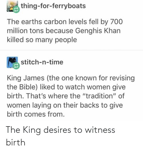 birth: The King desires to witness birth