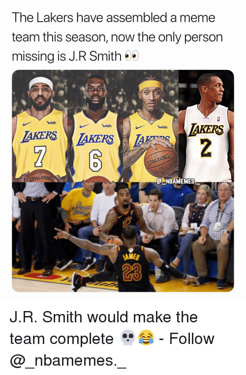 Los Angeles Lakers, Meme, and Memes: The Lakers have assembled a meme  team this season, now the only person  missing is J.R Smith*  wish  IAKERS  wish  wish  LDING  SPALDING  NBAMEMES  AMES  23 J.R. Smith would make the team complete 💀😂 - Follow @_nbamemes._