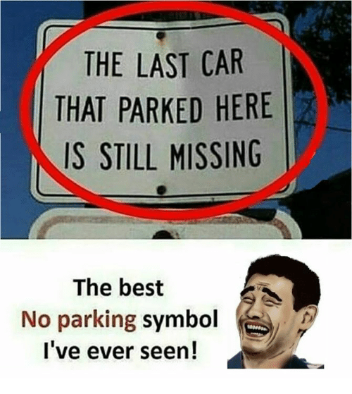 Memes, Best, and 🤖: THE LAST CAR  THAT PARKED HERE  IS STILL MISSING  The best  No parking symbol e  I've ever seen!