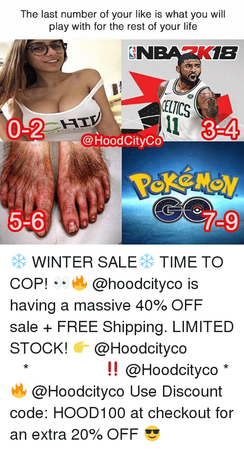 Life, Memes, and Winter: The last number of your like is what you will  play with for the rest of your life  SN  1E  CELTICS  0%25- --  3-4  HIP  @Hood CityCo  5-6  7-9 ❄️ WINTER SALE❄️ TIME TO COP! 👀🔥 @hoodcityco is having a massive 40% OFF sale + FREE Shipping. LIMITED STOCK! 👉 @Hoodcityco ⠀⠀⠀⠀⠀⠀⠀⠀⠀⠀⠀⠀⠀ ⠀ ⠀⠀ * ‼️ @Hoodcityco * 🔥 @Hoodcityco Use Discount code: HOOD100 at checkout for an extra 20% OFF 😎