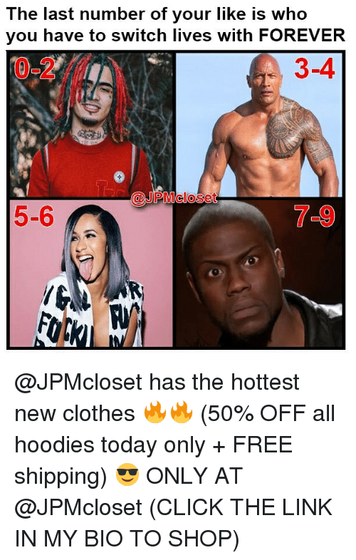 Click, Clothes, and Memes: The last number of your like is who  vou have to switch lives with FOREVER  0-2  3-4  @JPMcloset  0  5-6  7-9 @JPMcloset has the hottest new clothes 🔥🔥 (50% OFF all hoodies today only + FREE shipping) 😎 ONLY AT @JPMcloset (CLICK THE LINK IN MY BIO TO SHOP)