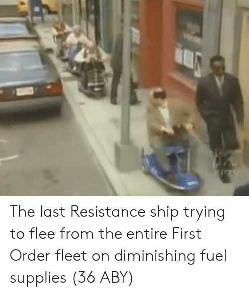 Resistance, Fuel, and First: The last Resistance ship trying to flee from the entire First Order fleet on diminishing fuel supplies (36 ABY)