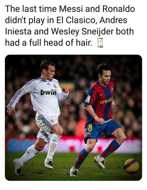 unicef: The last time Messi and Ronaldo  didn't play in El Clasico, Andres  Iniesta and Wesley Sneijder both  had a full head of hair.  com  bwin  Fp  unicef