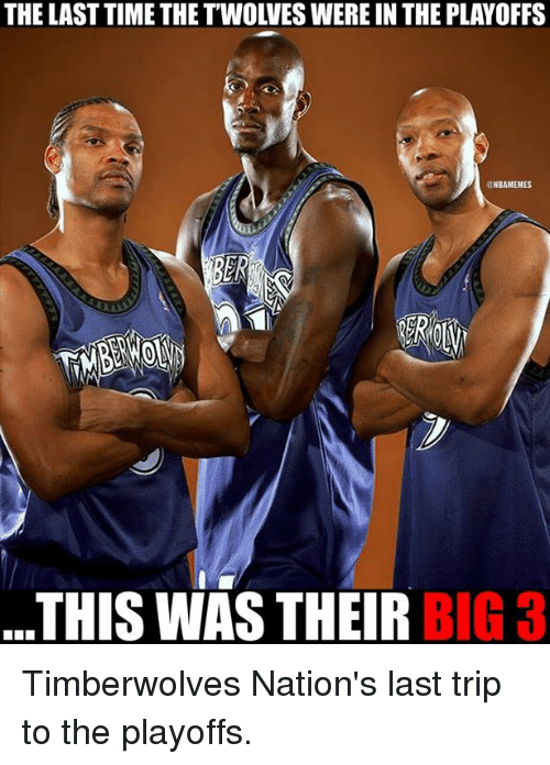 Nba, Time, and Big: THE LAST TIME THETWOLVES WERE IN THE PLAYOFFS  NBAMEMES  ..THIS WAS THEIR BIG 3 Timberwolves Nation's last trip to the playoffs.