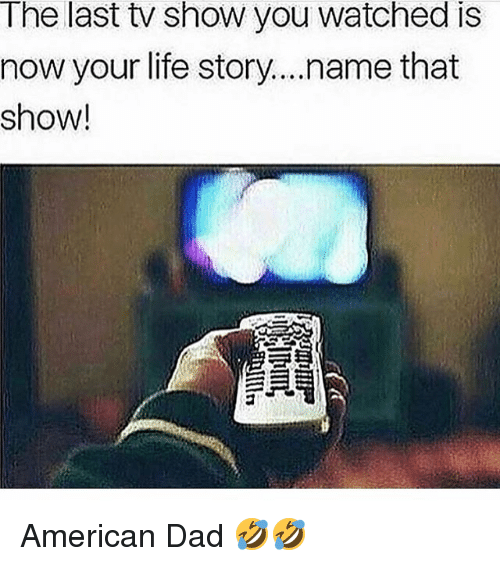 American Dad: The last tv show you watched is  now your life story....name that  show! American Dad 🤣🤣