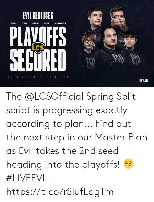 the next step: The @LCSOfficial Spring Split script is progressing exactly according to plan...   Find out the next step in our Master Plan as Evil takes the 2nd seed heading into the playoffs! 😏 #LIVEEVIL https://t.co/rSIufEagTm