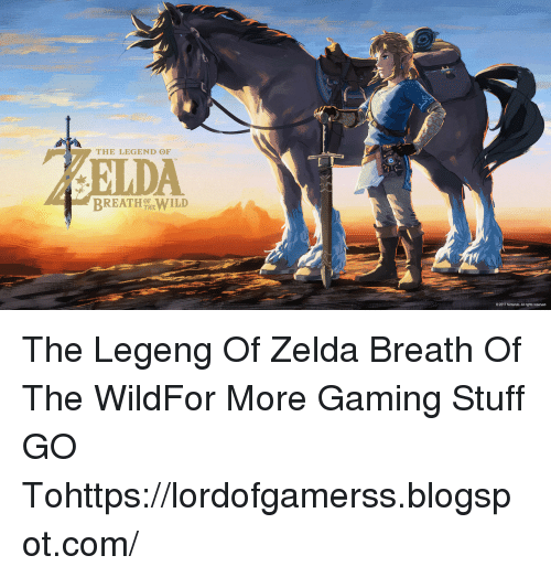 Breath Of The Wild: THE LEGEND OF  BREATH hew1LD  OF  O 2017 Nintendo. All rights reserved The Legeng Of Zelda Breath Of The WildFor More Gaming Stuff GO Tohttps://lordofgamerss.blogspot.com/