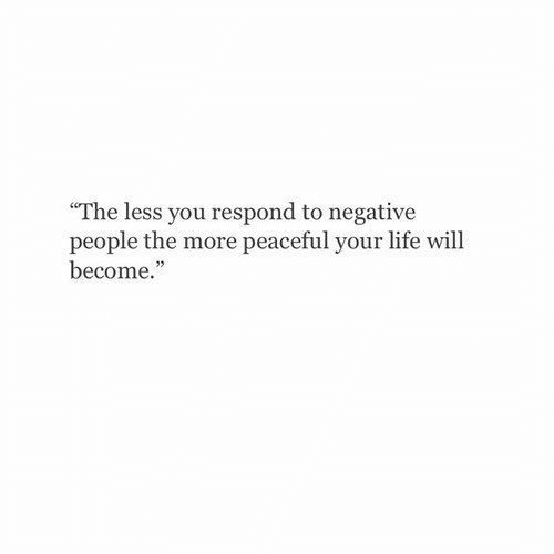 "Life, Will, and You: ""The less you respond to negative  people the more peaceful your life will  become.""  02"