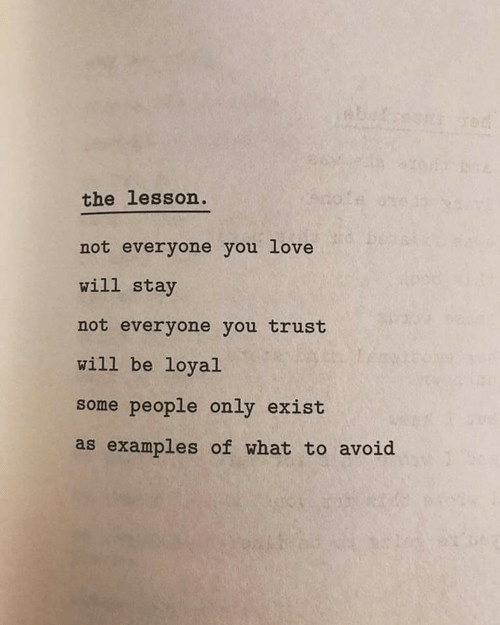 Love, Examples, and Will: the lesson  not everyone you love  will stay  not everyone you trust  will be loyal  some people only exist  as examples of what to avoid