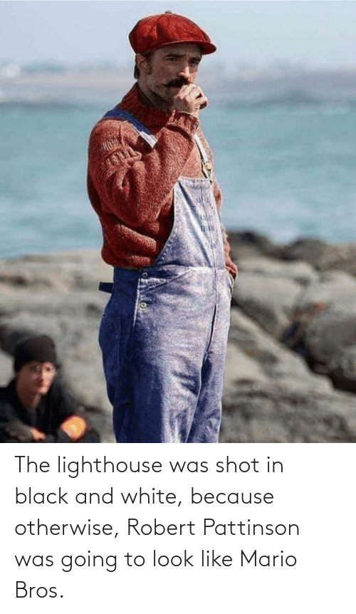 otherwise: The lighthouse was shot in black and white, because otherwise, Robert Pattinson was going to look like Mario Bros.
