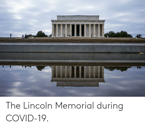 Lincoln: The Lincoln Memorial during COVID-19.
