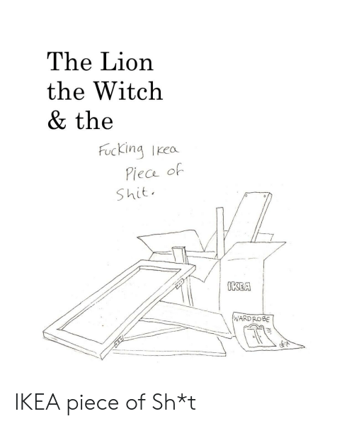 Fucking, Ikea, and Shit: The Lion  the Witch  & the  Fucking Iked  Shit  0  IKEA  WARDROBE IKEA piece of Sh*t