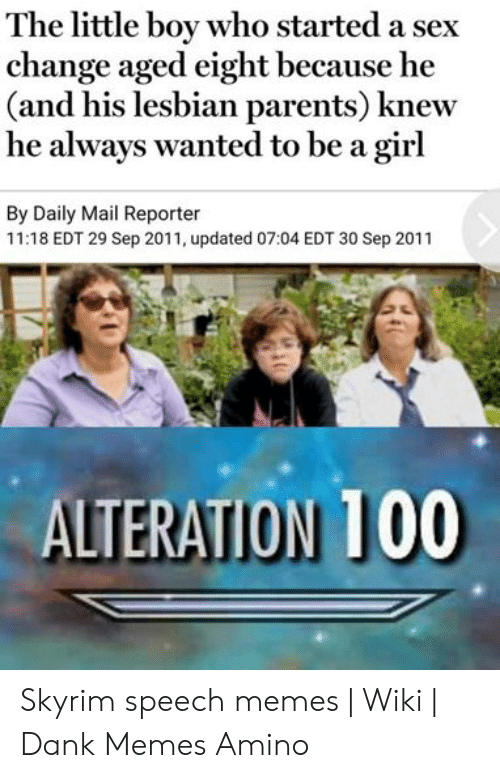 Skyrim Speech: The little boy who started a sex  change aged eight because he  (and his lesbian parents) knew  he always wanted to be a girl  By Daily Mail Reporter  11:18 EDT 29 Sep 2011, updated 07:04 EDT 30 Sep 2011  ALTERATION 100 Skyrim speech memes | Wiki | Dank Memes Amino