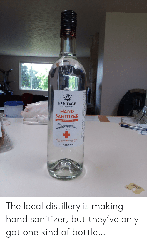 Got One: The local distillery is making hand sanitizer, but they've only got one kind of bottle…