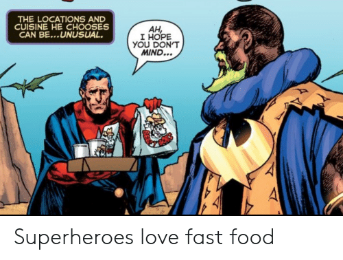 superheroes: THE LOCATIONS AND  CUISINE HE CHOOSES  CAN BE...UNUSUAL  AH,  I HOPE  YOU DON'T  MIND... Superheroes love fast food