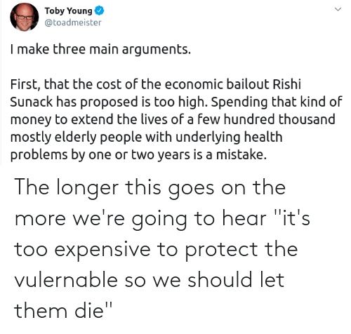 """Too Expensive: The longer this goes on the more we're going to hear """"it's too expensive to protect the vulernable so we should let them die"""""""