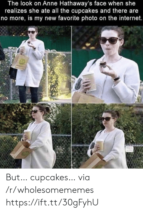 the look: The look on Anne Hathaway's face when she  realizes she ate all the cupcakes and there are  no more, is my new favorite photo on the internet. But… cupcakes… via /r/wholesomememes https://ift.tt/30gFyhU