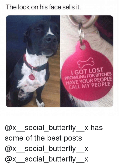 X X: The look on his face sells it.  I GOT LOST  PROWLING FOR BITCHES  HAVE YOUR PEOPLE  CALL MY PEOPLE @x__social_butterfly__x has some of the best posts @x__social_butterfly__x @x__social_butterfly__x