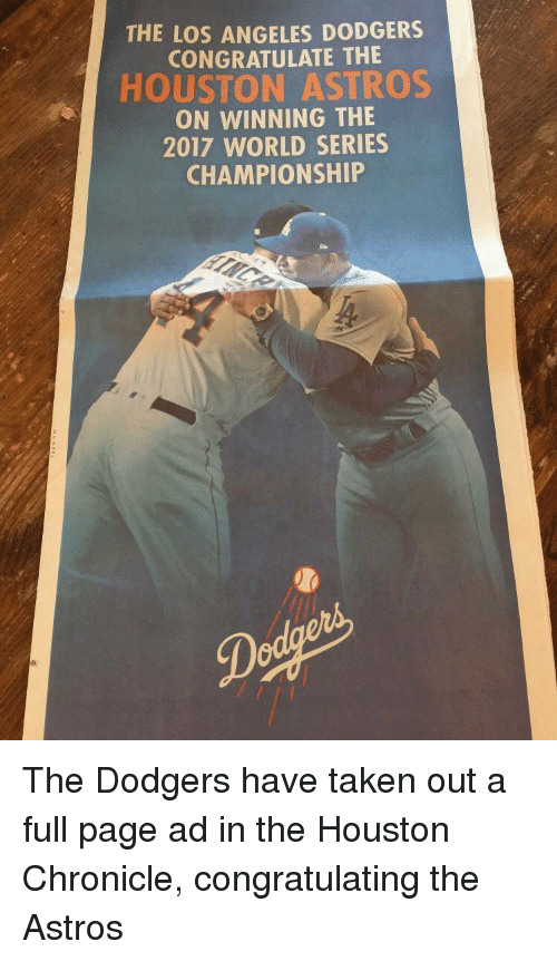 congratulating: THE LOS ANGELES DODGERS  CONGRATULATE THE  HOUSTON ASTROS  ON WINNING THE  2017 WORLD SERIES  CHAMPIONSHIP <p>The Dodgers have taken out a full page ad in the Houston Chronicle, congratulating the Astros</p>