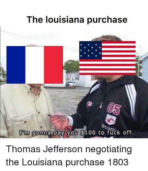 Thomas Jefferson, Louisiana, and Thomas: The louisiana purchase  I'm gonna pay you 5100 to ruck oft Thomas Jefferson negotiating the Louisiana purchase 1803