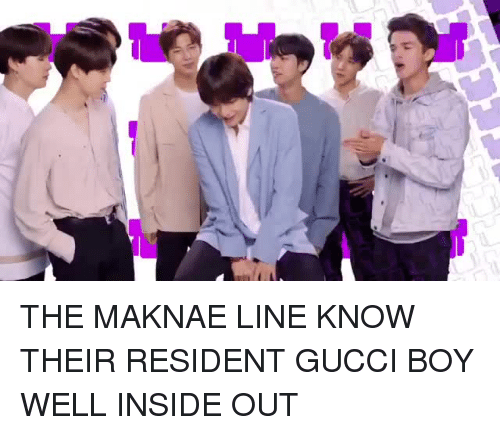 Maknae: THE MAKNAE LINE KNOW THEIR RESIDENT GUCCI BOY WELL INSIDE OUT
