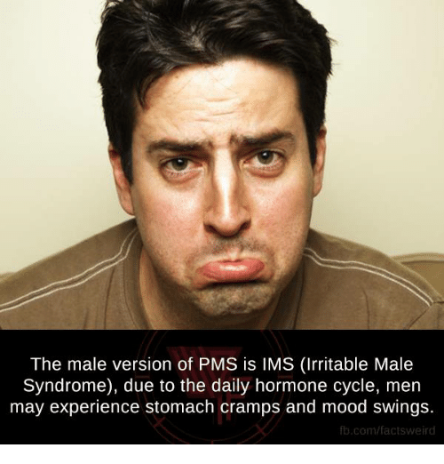 pms: The male version of PMS is IMS (Irritable Male  Syndrome), due to the daily hormone cycle, men  may experience stomach cramps and mood swings  fb.com/factsweird