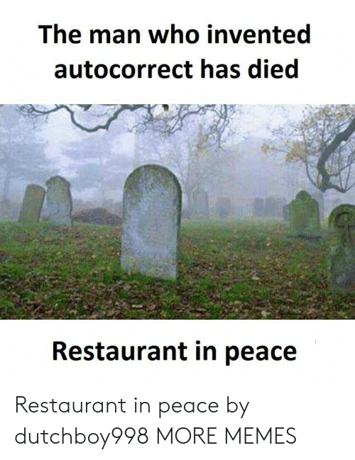 Autocorrect, Dank, and Memes: The man who invented  autocorrect has died  Restaurant in peace Restaurant in peace by dutchboy998 MORE MEMES