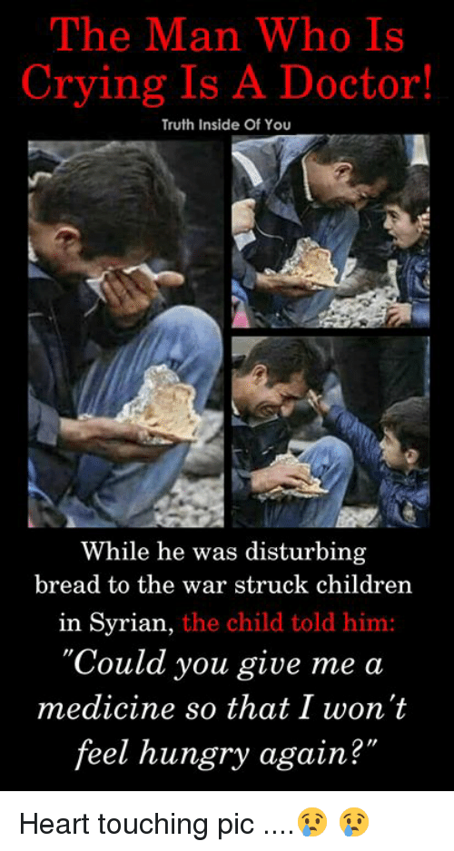 """Syrian: The Man Who Is  Crying Is A Doctor!  Truth Inside Of You  While he was disturbing  bread to the war struck children  in Syrian,  the child told him:  'Could you give me a  medicine so that I won't  feel hungry again?  2"""" Heart touching pic ....😢 😢"""