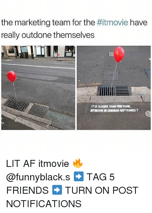 Closers: the marketing team for the  really outdone themselves  movie have  IT IS CLOSER THAN YOU THINK.  ITMOVIE IN CINEMAS SEPTEMBER T LIT AF itmovie 🔥@funnyblack.s ➡️ TAG 5 FRIENDS ➡️ TURN ON POST NOTIFICATIONS
