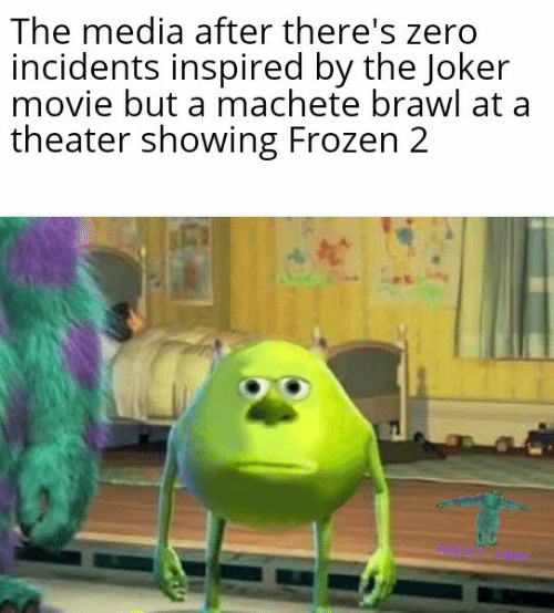 brawl: The media after there's zero  incidents inspired by the Joker  movie but a machete brawl at a  theater showing Frozen 2