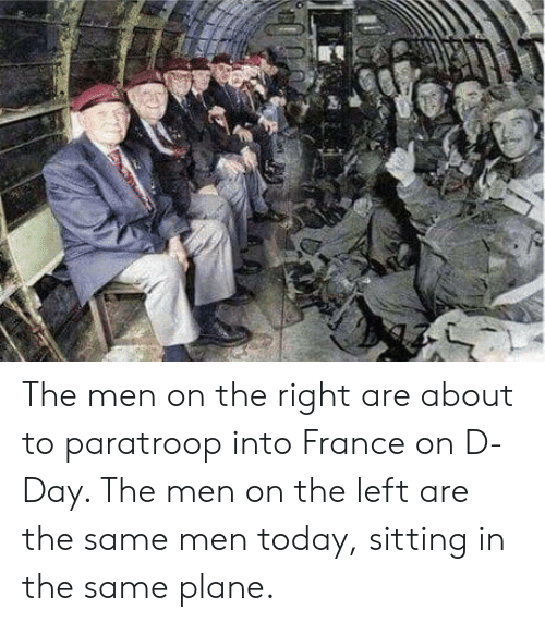 d-day: The men on the right are about to paratroop into France on D-Day. The men on the left are the same men today, sitting in the same plane.