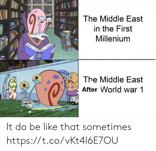 world war 1: The Middle East  in the First  Millenium  The Middle East  After World war 1 It do be like that sometimes https://t.co/vKt4l6E7OU