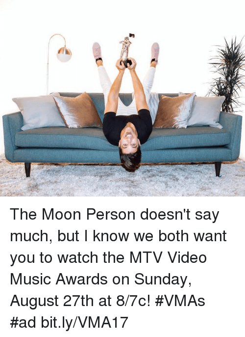 VMAs: The Moon Person doesn't say much, but I know we both want you to watch the MTV Video Music Awards on Sunday, August 27th at 8/7c! #VMAs #ad bit.ly/VMA17